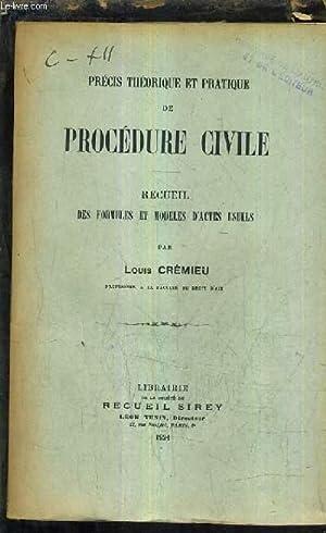 PRECIS THEORIQUE ET PRATIQUE DE PROCEDURE CIVILE - RECUEIL DES FORMULES ET MODELES D'ACTES ...