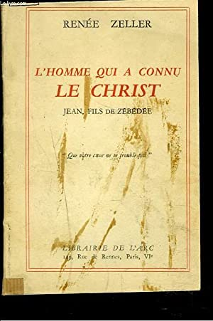 L'HOMME QUI A CONNU LE CHRIST, JEAN, FILS DE ZEBEDEE.: RENEE ZELLER