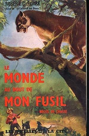 LE MONDE AU BOUT DE MON FUSIL, RECITS DE CHASSE: RUARK Robert