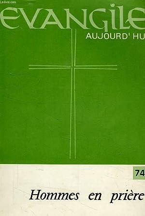 EVANGILE AUJOURD'HUI, N° 74, HOMMES EN PRIERE: COLLECTIF