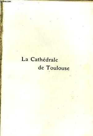 LA CATHEDRALE DE TOULOUSE - MONOGRAPHIE DES GRANDES EDIFICES DE LA FRANCE: RAYMOND REY