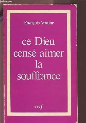 CE DIEU CENSE AIMER LA SOUFFRANCE.: VARONE FRANCOIS