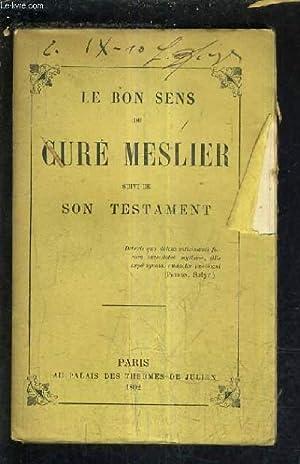 LE BON SENS DU CURE MESLIER SUIVI DE SON TESTAMENT.: COLLECTIF