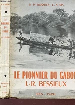 LE PIONNIER DU GABON J.R. BESSIEUX.: ROQUES R.P., C.S.SP.