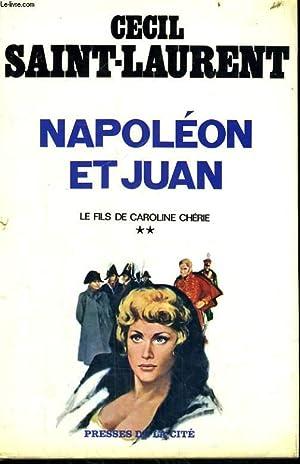 LE FILS DE CAROLINE CHERIE, TOME 2: NAPOLEON ET JUAN: SAINT-LAURENT Cecil