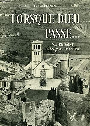 LORSQUE DIEU PASSE., VIE DE SAINT FRANCOIS D'ASSISE: BASTIANINI G.