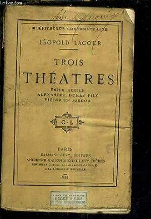 TROIS THEATRES EMILE AUGIER ALEXANDRE DUMAS FILS VICTORIEN SARDOU.: LACOUR LEOPOLD
