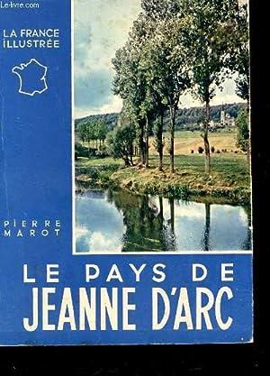 """LE PAYS DE JEANNE D'ARC / COLLECTION """"LA FRANCE ILLUSTREE"""".: MAROT PIERRE"""