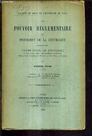 LE POUVOIR REGLEMENTAIRE DU PRESIDENT DE LA REPUBLIQUE - THESE POUR LE DOCTORAT L'ACTE PUBLIC ...