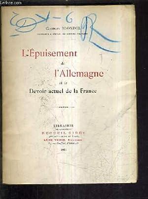 L'EPUISEMENT DE L'ALLEMAGNE ET LE DEVOIR ACTUEL DE LA FRANCE.: BLONDEL GEORGES