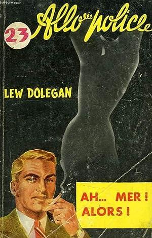 AH. MER ! ALORS.: DOLEGAN Lew
