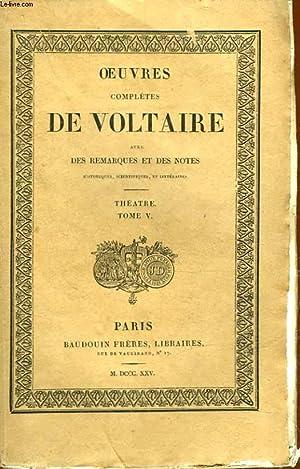 OEUVRES COMPLETES DE VOLTAIRE AVEC REMARQUES ET DES NOTES - TOME 7 - THEATRE TOME 5: VOLTAIRE