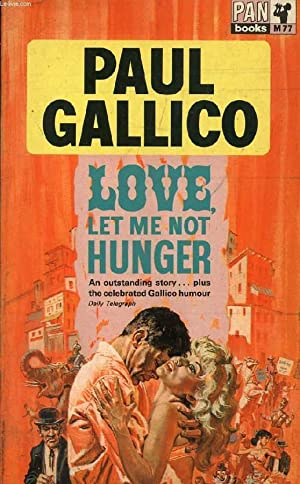 LOVE, LET ME NOT HUNGER: GALLICO PAUL
