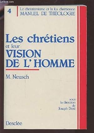 LES CHRETIENS ET LEUR VISION DE L'HOMME.: NEUSCH M.
