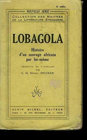 LOBAGOLA. HISTOIRE D'UN SAUVAGE AFRICAIN PAR LUI: DRUCKER G. M.