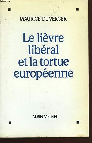 LE LIEVRE LIBERAL ET LA TORTUE EUROPEENNE.: DUVERGER MAURICE.