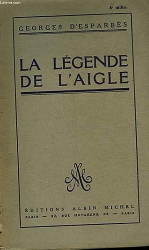 LA LEGENDE DE L'AIGLE.: D'ESPARBES GEORGES.