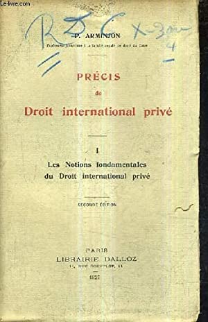 PRECIS DE DROIT INTERNATIONAL PRIVE - I : LES NOTIONS FONDAMENTALES DU DROIT INTERNATIONAL PRIVE / ...