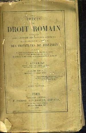 PRECIS DE DROIT ROMAIN CONTENANT L'EXPOSE DES: C.ACCARIAS