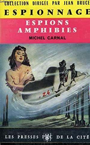 ESPIONS AMPHIBIES: CARNAL Michel