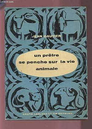 UN PRETRE SE PENCHE SUR LA VIE ANIMALE.: GAUTIER JEAN