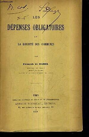 LES DEPENSES OBLIGATOIRES ET LA LIBERTE DES COMMUNES.: DE RAMEL FRANCOIS
