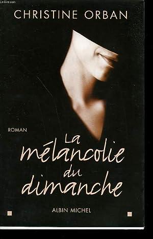 LA MELANCOLIE DU DIMANCHE.: ORBAN CHRISTINE.