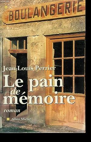 LE PAIN DE MEMOIRE.: PERRIER JEAN-LOUIS.