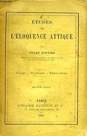 ETUDES SUR L'ELOQUENCE ATTIQUE, LYSIAS, HYPERIDE, DEMOSTHENE: GIRARD JULES