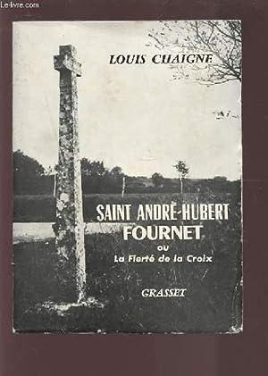 SAINT ANDRE HUBERT FOURNET OU LA FIERTE DE LA CROIX.: CHAIGNE LOUIS