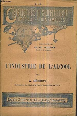 L'INDUSTRIE DE L'ALCOOL - N°16 BIBLIOTHEQUE DES: A.HEBERT