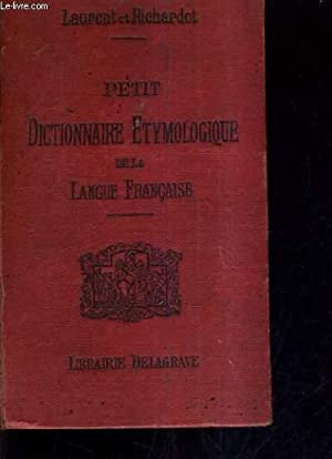 PETIT DICTIONNAIRE ETYMOLOGIQUE DE LA LANGUE FRANCAISE: LAURENT & RICHARDOT