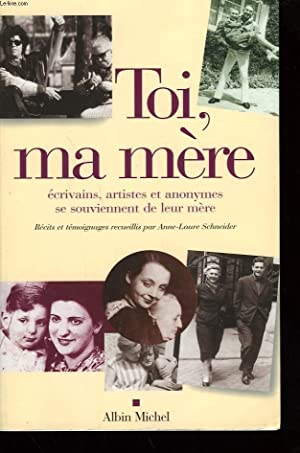 TOI, MA MERE.: SCHNEIDER ANNE-LAURE.