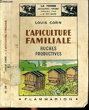 L'APICULTURE FAMILIALE - RUCHES PRODUCTIVES / COLLECTION LA TERRE.: CORN LOUIS