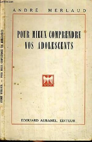 POUR MIEUX COMPRENDRE VOS ADOLESCENCE.: MERLAUD ANDRE