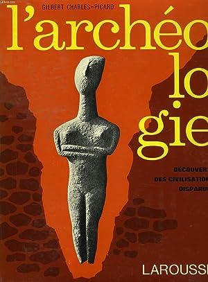 L'ARCHEOLOGIE, DECOUVERTE DES CIVILISATIONS DISPARUES: CHARLES-PICARD GILBERT ET ALII