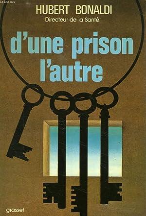 D'UNE PRISON L'AUTRE: BONALDI HUBERT