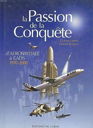 LA PASSION DE LA CONQUETE D'AEROSPATIALE A EADS: CARLIER CLAUDE - SCIACCO GAETAN