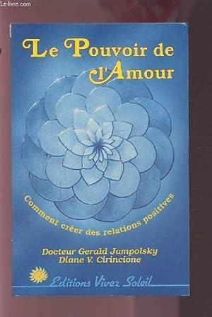LE POUVOIR DE L'AMOUR - COMMENT CREER DES RELATIONS POSITIVES.: JAMPOLSKY GERALD / CIRINCIONE ...