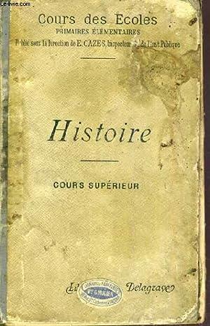 HISTOIRE - COURS SUPERIEUR - COURS DES ECOLES - PRIMAIRES ELEMENTAIRES - 2ème EDITION.: CAZES E.