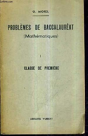 PROBLEMES DE BACCALAUREAT (MATHEMATIQUES) - I : CLASSE DE PREMIERE / 7E EDITION.: G.MOEL