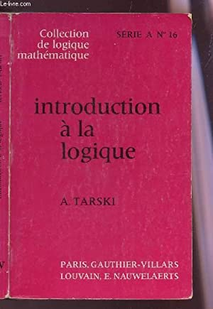INTRODUCTION A LA LOGIQUE / SERIE A N°16 - COLLECTION DE LOGIQUE MATHEMATIQUE.: COLLECTIF
