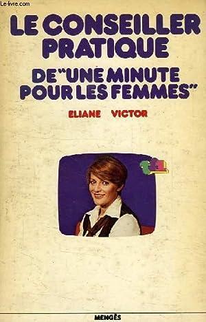 LE CONSEILLER PRATIQUE DE 'UNE MINUTE POUR LES FEMMES': VICTOR ELIANE, FELL MARTINE
