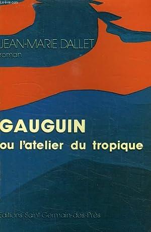 GAUGUIN, OU L'ATELIER DU TROPIQUE: DALLET JEAN-MARIE