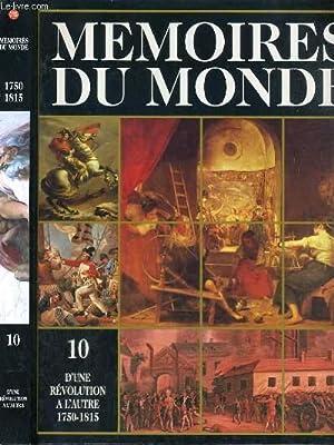 MEMOIRES DU MONDE - VOLUME 10 - D'UNE REVOLUTION A L'AUTRE (1750-1815) / l'...