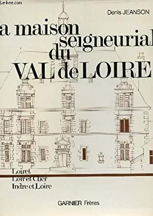 LA MAISON SEIGNEURIALE DU VAL DE LOIRE: JEANSON DENIS