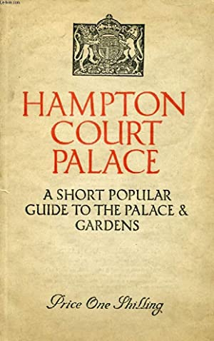 HAMPTON COURT PALACE, A SHORT POPULAR GUIDE TO THE PALACE AND GARDENS: KEATE E. M.