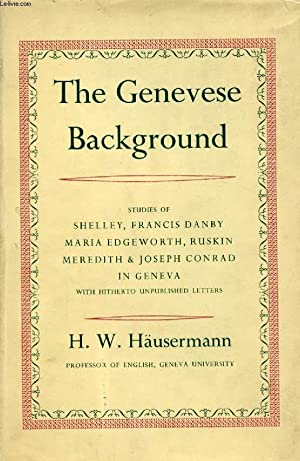 THE GENEVESE BACKGROUND, STUDIES OF SHELLEY, FRANCIS DANBY, MARIA EDGEWORTH, RUSKIN, MEREDITH, AND ...