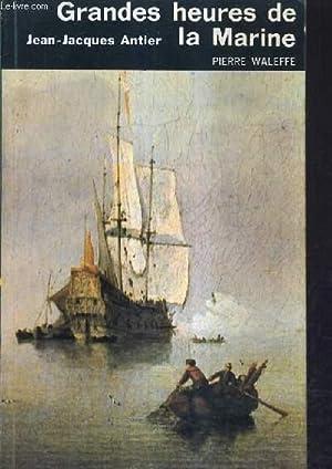 LES GRANDS HEURES DE LA MARINE.: ANTIER JEAN JACQUES