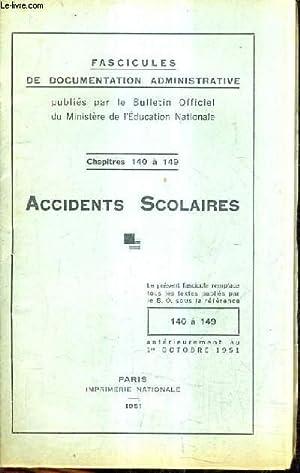 FASCICULES DE DOCUMENTATION ADMINISTRATIVE - CHAPITRES 140 A 149 ACCIDENTS SCOLAIRES.: MINISTERE DE...